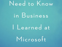 All I Really Need To Know In Business I Learned At Microsoft, Julie Weed
